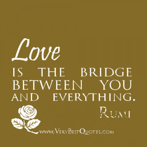 Rumi Love Quotes – Love is the bridge between you and everything