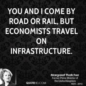 ... and I come by road or rail, but economists travel on infrastructure