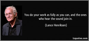 You do your work as fully as you can, and the ones who hear the sound ...
