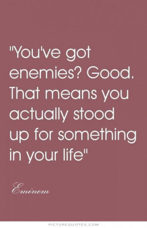 ... you actually stood up for something in your life Picture Quote #1