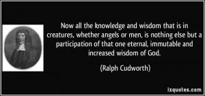 ... one eternal, immutable and increased wisdom of God. - Ralph Cudworth