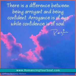 Arrogance vs confidence! Arrogance has no soul!