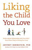 Liking the Child You Love: Build a Better Relationship with Your Kids ...