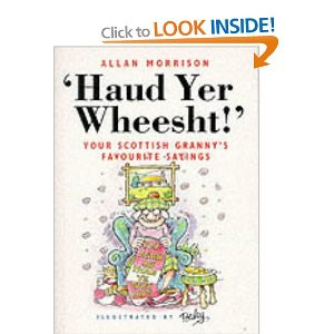 Scottish Sayings and Quotes http://www.amazon.co.uk/Haud-Yer-Wheesht ...