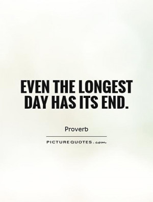 Even the longest day has its end. Picture Quote #1