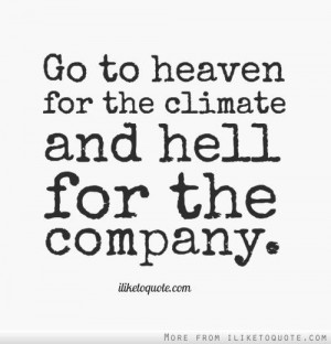 inspiration quotes amp sayings go to heaven for the climate and hell ...