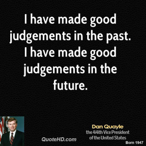 have made good judgements in the past. I have made good judgements ...