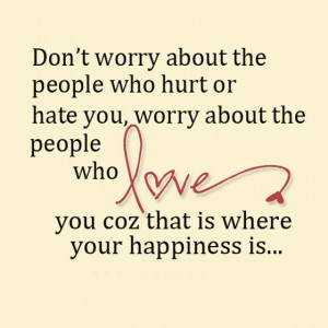 Dont worry about the people who hurt or hate you
