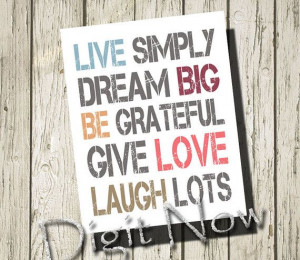 Live simply dream big be grateful give love laugh lots Quotes Instant ...