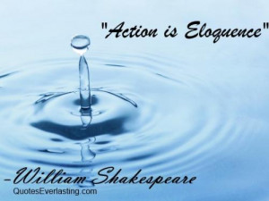 action is eloquence william shakespeare quotes added by sigarato 0 up ...