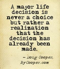major life decision is never a choice but rather a realization that ...