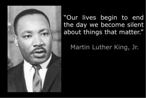 Ourlives begin to end the day we become silent about things that ...