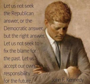 ... . Let us accept our ownResponsibility for the FUTURE!'John F. Kennedy