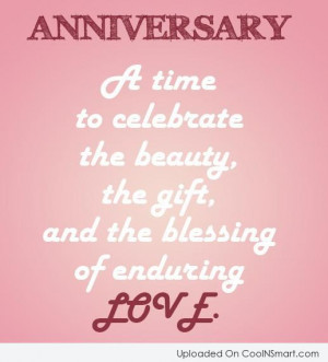 Anniversary Quote: Anniversary: A time to celebrate the beauty,...