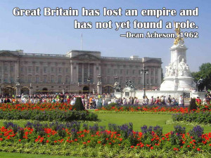 Great Britain has lost an empire and has not yet found a role. Dean ...