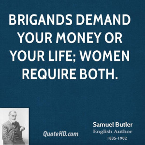 Brigands demand your money or your life; women require both.