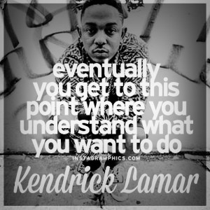 ... What You Want To Do Kendrick Lamar Quote graphic from Instagramphics