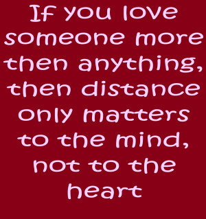 Love quotes - If you love someone more than anything then distance ...
