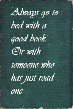 Always go to bed with a good book. Or with someone who has just read ...