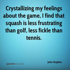 John Hopkins - Crystallizing my feelings about the game, I find that ...