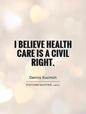 Health Quotes Civil Rights Quotes Dennis Kucinich Quotes