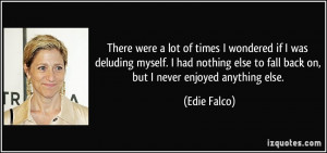 times I wondered if I was deluding myself. I had nothing else to fall ...