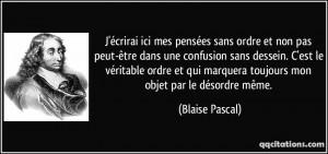 ... marquera toujours mon objet par le désordre même. - Blaise Pascal