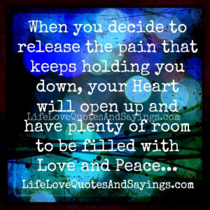 When you decide to release the pain that keeps holding you down, your ...