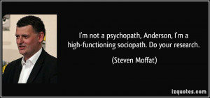 ... high-functioning sociopath. Do your research. - Steven Moffat