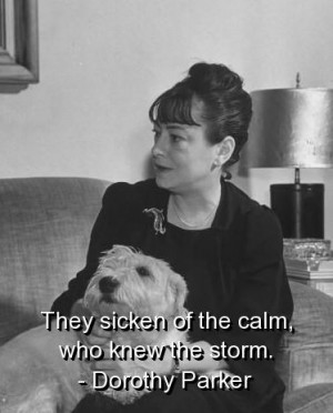 Dorothy parker, quotes, sayings, calm, storm, wisdom