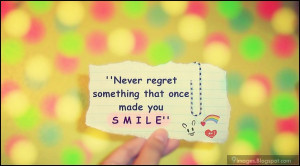 quotes, never regret something that once made you smile