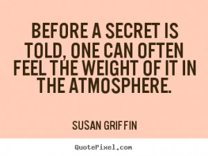 Friendship quotes - Before a secret is told, one can often feel..