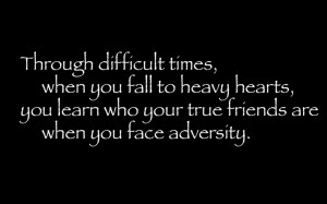 ... Hearts, You Learn Who Your True Friends Are When You Face Adversity