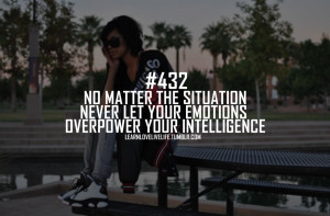 ... Never Let Your Emotions Overpower Your Intelligence ~ Emotion Quote