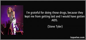 grateful for doing those drugs, because they kept me from getting ...
