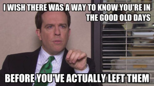 ... quote from The Office series finale. So true...I miss the good old