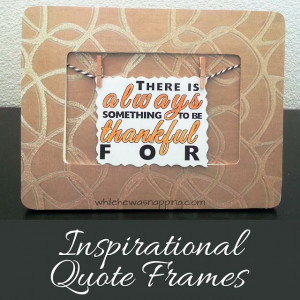 Inspirational Quote Frames {With Printable Quotes}