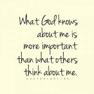 God is all I will EVER need. It doesn't matter if people don't like me ...