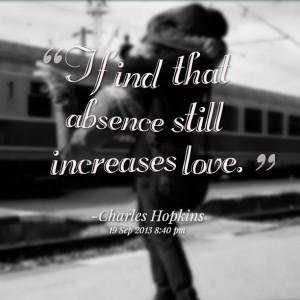 Quotes Picture: i find that absence still increases love