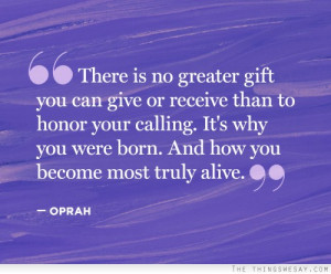 There is no greater gift you can give or receive than to honor your ...