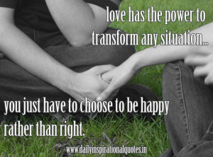 Love has the power to transform any situation, you just have to choose ...