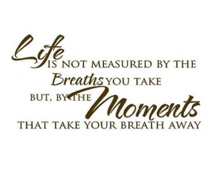 Wall Decal Quote - Life is Not Measured by the Breaths We Take ...