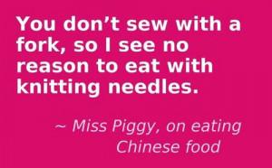 Miss Piggy chopsticks quote