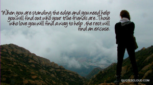... find out who your true friends are..Those who love you will find a way