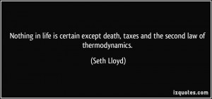 Nothing in life is certain except death, taxes and the second law of ...
