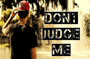 353816-thoughtfull-quotes-dont-judge-me-copy.jpg
