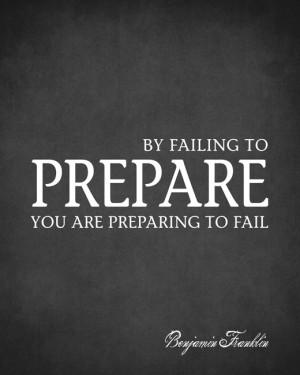 Failing To Prepare You Are Preparing To Fail (Benjamin Franklin Quote ...