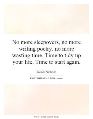No more sleepovers, no more writing poetry, no more wasting time. Time ...