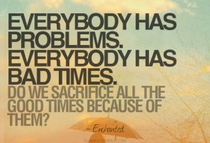 Everybody has problems quote