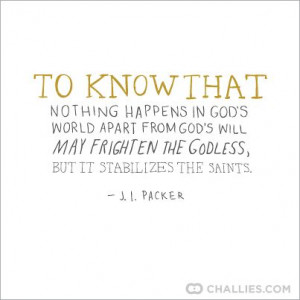 ... may frighten the godless, but it stabilizes the saints. ~ J. I. Packer